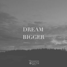"Ephesians 3:20 ""now to Him who is able to do all we ask or imagine according to His power that is at work within us."" Chew on this amazing scripture for awhile and ask yourself ""are my dreams big enough?"""