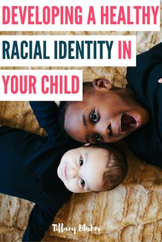 DEVELOPING A HEALTHY RACIAL IDENTITY IN YOUR CHILD