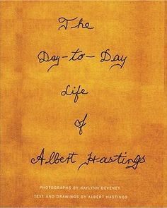 The Day-to-Day Life of Albert Hastings - a lovely photobook.