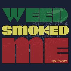 Weed Smoked me Funny Marijuana T-shirts, Clothing,Tablet Cases & Skins, Phone Cases & Skins Notebooks, Drawstring Bags,Mugs, Totes,Duvet Covers, Art Prints, and Stickers Design by Sago