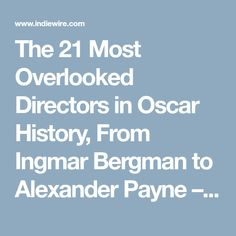 The 21 Most Overlooked Directors in Oscar History, From Ingmar Bergman to Alexander Payne – IndieWire