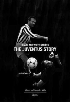 The Juventus Story: and White Stripes