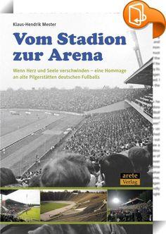 Vom Stadion zur Arena    :  Mit diesem schön bebilderten Buch in Erinnerungen an alte Fußballstadien schwelgen