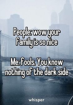 Yeah my friends say that my parents are so nice and I'm just like really last night AT THE DINNER TABLE we were talking about different ways of torture for our enemies! Like seriously!!!!