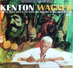 """In the early sixties, a certain Southern California composer (and famous big band leader) was working on his own personal spin to Wagner's music. That would be Stan Kenton (1911-1973), who recorded an album entitled Kenton Wagner (sometimes called """"Kenton Plays Wagner""""). The subtitle is """"From the Creative World of Stan Kenton Come Innovations on Great Wagnerian Themes"""". There are eight Kenton arrangements of famous Wagnerian moments."""