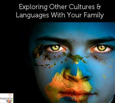 Explore Other Cultures & Languages With Your Family