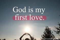 God is my first love.