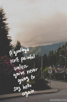 A goodbye isn't painful unless you never say hello again Hd Quotes, Pain Quotes, Inspirational Quotes Pictures, Tumblr Quotes, Amazing Quotes, Lyric Quotes, Great Quotes, Words Quotes, Wise Words