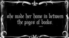 She made her home in between the pages of books.