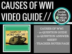 Causes of World War I Video GuideIf you are looking for a full semester of WORLD HISTORY try my  FIRST SEMESTER OF WORLD HISTORY If you are looking for a full semester of US HISTORY try my  FIRST SEMESTER OF US HISTORY  Here is what is included in this 4 page download: 1. 20 Question Video Guide:   This is to help keep students on task while watching the video. 2. 20 Question Video Guide Answer Key: This is the answer key for the above video guide.
