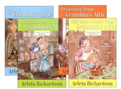 Grandma's Attic Series - a series of four books that grandma tells to her granddaughter about her childhood
