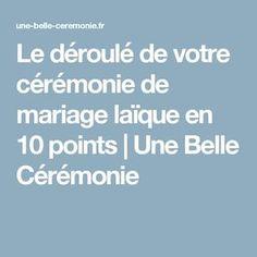 Le déroulé de votre cérémonie de mariage laïque en 10 points   Une Belle Cérémonie Wedding Ceremony, Reception, Wedding Day, Life Goals, Vows, Points, Marriage, How To Plan, Inspiration