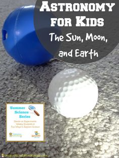 Astronomy for Kids: Learn about the Sun, Moon, and Earth with these fun investigations.