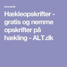 Hækleopskrifter - gratis og nemme opskrifter på hækling - ALT.dk