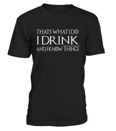 "# I Drink And I Know Things T-Shirt Funny .   This ""That's What I Do I Drink and I Know Things"" shirt is a great gift for someone who loves games, beer, wine  This funny Quotes tshirt tshirts shirt shirts is a gold version for fan drinkin drinker drinking budies guys thats what i do i drink and know things great gift someone loves games, beer, whiskey, bourbon, scotch, wine, vodka, schnapps, margaritas, tequila.  TIP: If you buy 2 or more (hint: make a gift for someone or team up) you'll…"