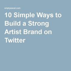 10 Simple Ways to Build a Strong Artist Brand on Twitter