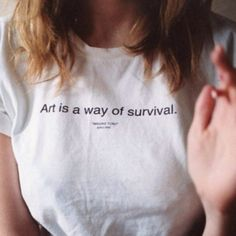 Art is a Way of Survival T-shirt & Sweatshirt - I Love Cyber Shopping