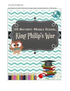 US History Middle School: King Philip's War  60 Minute Lesson Plan for Students. Key questions answered:  Who was Metacom? What were the causes and effects for King Philips War? Compare and contrast the colonists and Native Americans views on land