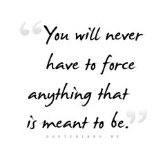 quotediaryofficial:  ★★★nunca tenes que forzar nada que esté destinado a ser★★★