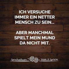 Ich versuche immer ein netter Mensch zu sein... aber manchmal spielt mein Mund da nicht mit. - Fun & Witzige Sprüche #zitate #sprüche #spruchbilder #deutsch