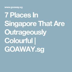7 Places In Singapore That Are Outrageously Colourful 7 Places, Singapore, Color, Colour, Colors