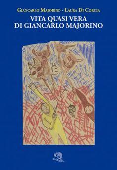 Vita quasi vera di Giancarlo Majorino - Giancarlo Majorino - La Vita Felice - libro Poesia.LaVitaFelice.it