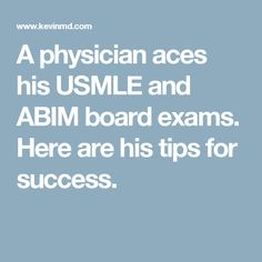 A physician aces his USMLE and ABIM board exams. Here are his tips for success.