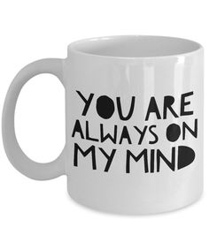 Romantic Coffee Mug - YOU ARE ALWAYS ON MY MIND -