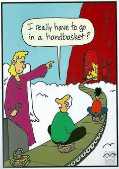 A handbasket cartoon jokes, funny cartoons, funny memes, hilarious, church Christian Comics, Christian Cartoons, Christian Jokes, Funny Cartoons, Funny Comics, Haha Funny, Funny Memes, Funny Stuff, Funny Things