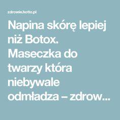 Napina skórę lepiej niż Botox. Maseczka do twarzy która niebywale odmładza – zdrowie.hotto.pl, domowe sposoby popularne w necie
