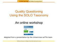 Quality Questioning Using the SOLO Taxonomy An online workshop Adapted from a presentation by the Uniservices asTTle team Ministry Of Education, Primary Education, Inquiry Based Learning, Learning Centers, Solo Taxonomy, Habits Of Mind, Visible Learning, Teaching Strategies, Teaching Ideas