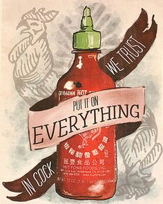 """This Sriracha print from Drunk Girl Designs is an ode the rooster sauce. Available in various sizes, you can hang this poster wherever you need reminding that Sriracha should be """"put it on everything. Decoupage, Trust, Drunk Girls, Brunch, Sriracha Sauce, Sriracha Popcorn, It Goes On, Dessert, Kitchen Art"""