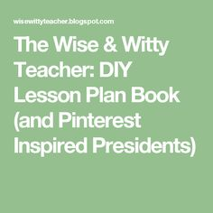 The Wise & Witty Teacher: DIY Lesson Plan Book (and Pinterest Inspired Presidents)
