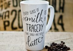 Funny Latte Mug Gift for Her Every Glass of Milk is a Tragedy that should have been a Latte Coffee Lover Gift Coffee Gift Tall Mug
