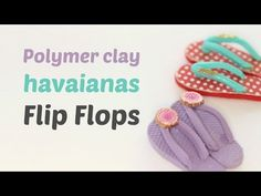 Miniature havaianas flip flops - Polymer clay/Fimo Tutorial- Flip flop - YouTube