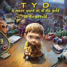 TYD is meer werd as al die geld in die wêreld Afrikaans, Wisdom Quotes, Love Life, Parenting, Kids, Fictional Characters, Faces, Money, Young Children