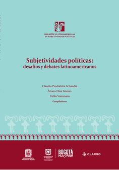 Subjetividades políticas : desafíos y debates latinoamericanos. #SubjetividadesPoliticas #MovimientosSociales #Feminismo #Jovenes #ResistenciasSociales #CulturaPolitica #AmericaLatina