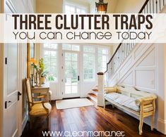 Three Clutter Traps You Can Change Today  - simple ideas to help get better organized and on top of your game.