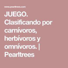 JUEGO. Clasificando por carnívoros, herbívoros y omnívoros.   Pearltrees