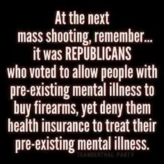 The irony of those that voted for guns for the mentally unstable and and also voted for less mental healthcare.