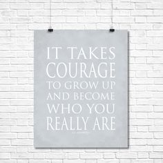"""""""it-takes-courage"""" ee cummings quote as seen on SusanNewberryDesigns.com"""