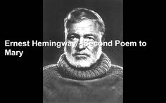 Ernest Hemingway reads Second Poem to Mary