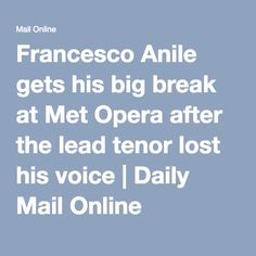 Francesco Anile gets his big break at Met Opera after the lead tenor lost his voice | Daily Mail Online