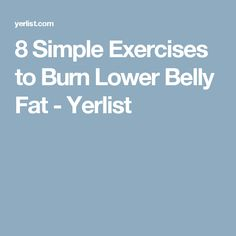 8 Simple Exercises to Burn Lower Belly Fat - Yerlist