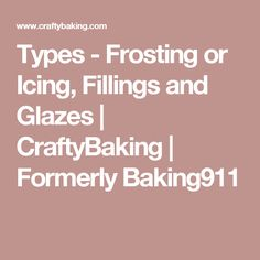 Types - Frosting or Icing, Fillings and Glazes | CraftyBaking | Formerly Baking911
