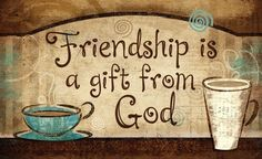 Friendship is a gift from God.