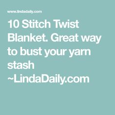 10 Stitch Twist Blanket. Great way to bust your yarn stash ~LindaDaily.com