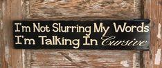 Im Not Slurring My Words Im Talking In Cursive. Wood Sign I'm Not Slurring My Words I'm Talking In Cursive. Funny Wood Sign The post Im Not Slurring My Words Im Talking In Cursive. Wood Sign appeared first on Wood Diy. Funny Wood Signs, Wood Signs Sayings, Diy Wood Signs, Pallet Signs, Sign Quotes, Funny Quotes, Bar Quotes, Quotable Quotes, Chalkboard Quotes