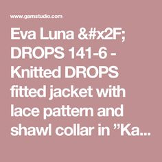 """Eva Luna / DROPS 141-6 - Knitted DROPS fitted jacket with lace pattern and shawl collar in """"Karisma"""". Size: XS - XXXL. - Free pattern by DROPS Design"""