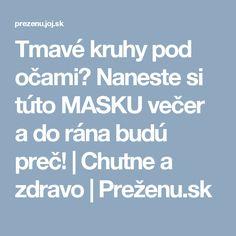 Tmavé kruhy pod očami? Naneste si túto MASKU večer a do rána budú preč!   Chutne a zdravo   Preženu.sk